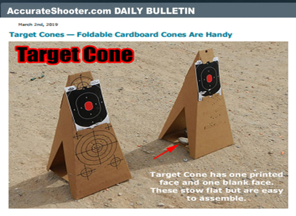 Foldable Cardboard Target Cone is Handy and Easy To Transport  Re-9 Re-Nine Safety Target Cone Carboard holder support  Here's a smart invention — a foldable cardboard cone. With this innovative Target Cone you can easily carry a target-holder wherever you go. The Target Cone from Re-Nine Safety transports flat so it can be easily stowed in the trunk of your car (or even under a seat). When you're ready to use it, simply fold the flaps to create a self-supporting cone with pre-printed targets on one side. Place a rock on the base to hold it steady. The Target Cone can be used by itself or, as shown below, you can attach other targets, such as Re-Nine's new Silhouette Target (below right).  Re-9 Re-Nine Safety Target Cone Carboard holder support  We think this is a great innovation. Keep a couple Target Cone flats in the back of your car or truck and you'll always have a target support. For spur-of-the-moment range sessions, this is much easier than toting around a big target frame. The Re-Nine Safety Target Cones retail for about $5.00.  Re-9 Re-Nine Safety Target Cone Carboard holder support