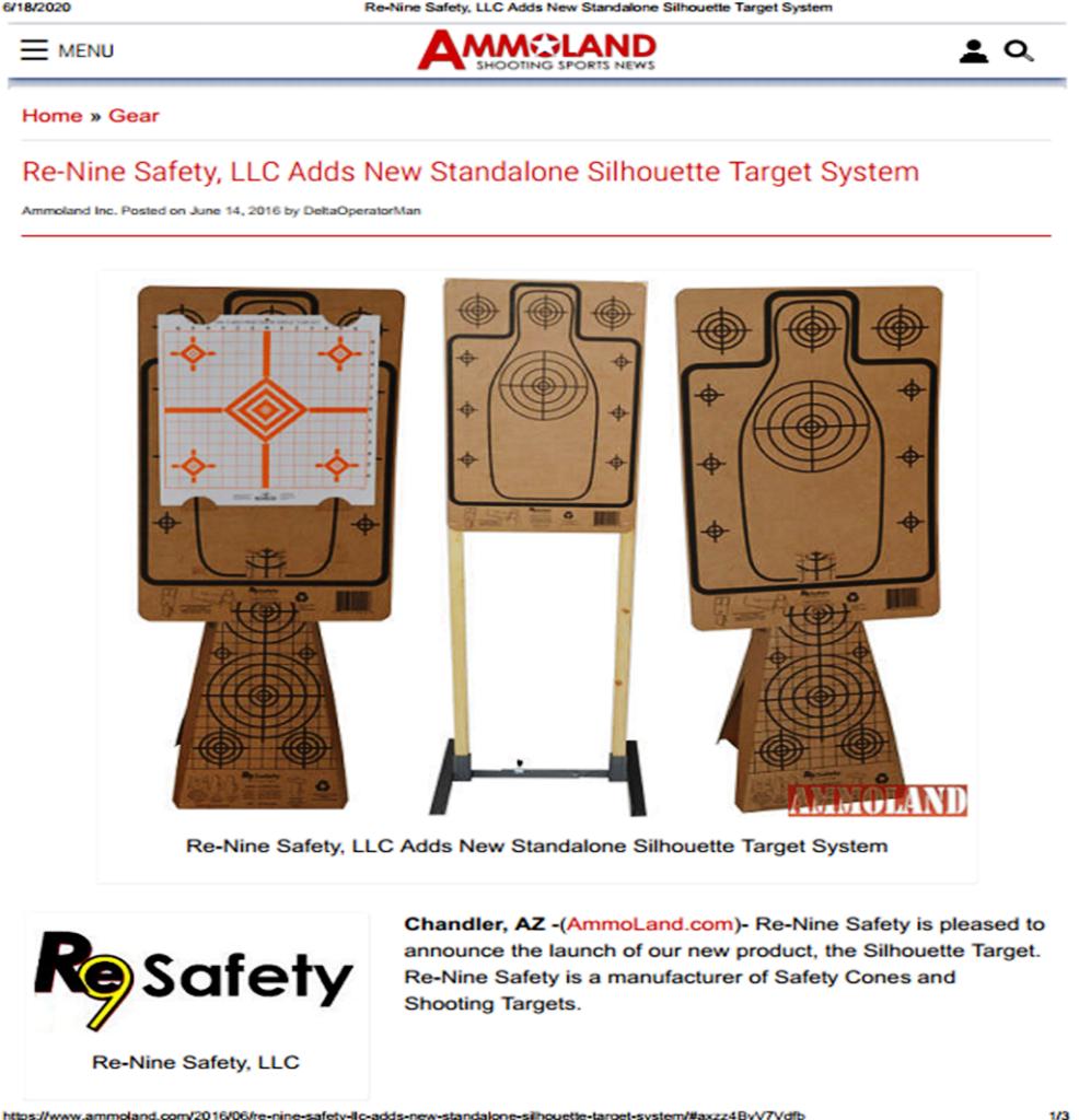 Read more: https://www.ammoland.com/2016/06/re-nine-safety-llc-adds-new-standalone-silhouette-target-system/#ixzz6vM9ZtPlO Under Creative Commons License: Attribution Follow us: @Ammoland on Twitter | Ammoland on Facebook  Re-Nine Safety, LLC Adds New Standalone Silhouette Target System Ammoland Inc. Posted on June 14, 2016 by DeltaOperatorMan Re-Nine Safety, LLC Adds New Standalone Silhouette Target System Re-Nine Safety, LLC Adds New Standalone Silhouette Target System Re-Nine Safety, LLC Re-Nine Safety, LLC  Chandler, AZ -(AmmoLand.com)- Re-Nine Safety is pleased to announce the launch of our new product, the Silhouette Target. Re-Nine Safety is a manufacturer of Safety Cones and Shooting Targets.  The new Silhouette Target is designed to work in conjunction with the Target Cone to form a standalone Silhouette Target System. The Silhouettes can be used with other target stands or target hangers.  Re-Nine is continuing to incorporate some of the great selling features that our Target Cones currently have: including preprinted targets and sign flaps that can hold a multitude of different targets and signs. The new Silhouette Targets also have preprinted silhouettes and several bulls eye targets giving you a range of target points. Sign flaps on the Silhouette Targets allow you to use other targets in a variety of sizes, even after the preprinted targets have been shot. Self adhesive targets also allow continued shooting to maximize your use of the Target Cones and Silhouette Targets.  Re-Nine Safety has targets in stock, including the new Silhouette Targets, in numerous gun and tactical shops. To find a dealer close to you or to order direct visit our website at www.re-nine.com.  About Re-Nine Safety, LLC:  Our safety cones are primarily designed for temporary or one time use needs. They are ideal for locations where a return trip just to pick up cones may be avoided. This saves time and money especially with ever increasing fuel cost. They can also be used as temp
